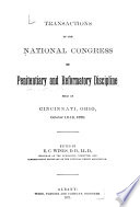 Transactions of the National Congress on Penitentiary and Reformatory Discipline Held at Cincinnati  Ohio  October 12 18  1870