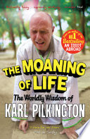 """""""The Moaning of Life: The Worldly Wisdom of Karl Pilkington"""" by Karl Pilkington"""