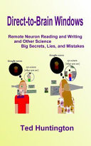 Direct to Brain Windows, Remote Neuron Reading and Writing and Other Science Big Secrets, Lies, and Mistakes