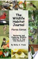 The Wildlife Habitat Journal - Restoring and Exploring Wildlife Habitat in Your Own Back Yard - Florida Edition