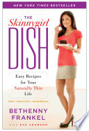 """The Skinnygirl Dish: Easy Recipes for Your Naturally Thin Life"" by Bethenny Frankel, Eve Adamson"