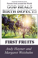 God Heals Birth Defects First Fruits Andy Hayner Margaret Weishuhn Google Books