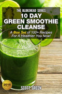 10 Day Green Smoothie Cleanse : A Box Set of 100+ Recipes For A Healthier You Now! Pdf/ePub eBook