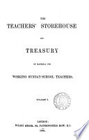 The Teachers  storehouse and treasury of material for working Sunday school teachers