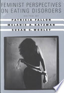 """Feminist Perspectives on Eating Disorders"" by Patricia Fallon, Melanie A. Katzman, Susan C. Wooley"