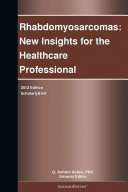Rhabdomyosarcomas  New Insights for the Healthcare Professional  2012 Edition