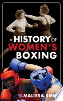 """A History of Women's Boxing"" by Malissa Smith"