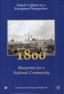 Dutch Culture in a European Perspective: 1800, blueprints for a national community