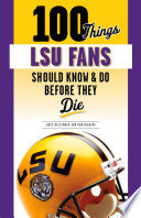 100 Things LSU Fans Should Know   Do Before They Die
