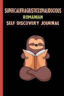 Supercalifragilisticexpialidocious Romanian Self Discovery Journal