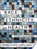 """""""Race, Ethnicity, and Health: A Public Health Reader"""" by Thomas A. LaVeist, Lydia A. Isaac"""