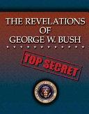 The Revelations of George W  Bush
