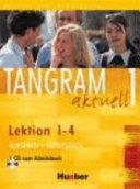 Tangram aktuell. Lektion 1-4. Kursbuch-Arbeitsbuch. Con CD Audio. Per gli Ist. tecnici commerciali
