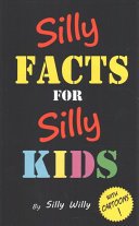 Silly Facts for Silly Kids  Children s Fact Book Age 5 12