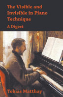 The Visible and Invisible in Piano Technique   A Digest