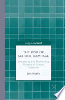 The Risk of School Rampage  Assessing and Preventing Threats of School Violence Book