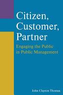 Citizen  Customer  Partner  Engaging the Public in Public Management