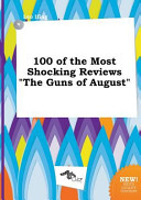 100 of the Most Shocking Reviews the Guns of August
