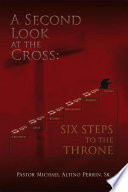A Second Look at the Cross  Six Steps to the Throne