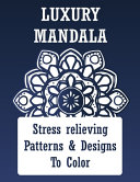 Luxury Mandala Stress Relieving Patterns   Designs To Color