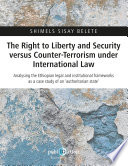 The Right to Liberty and Security versus Counter-Terrorism under International Law