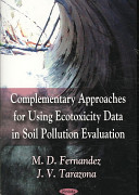Complementary Approaches for Using Ecotoxicity Data in Soil Pollution Evaluation Book