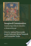 Imagined Communities Constructing Collective Identities In Medieval Europe