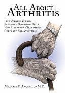 All About Arthritis  Find Updated Causes  Symptoms  Diagnostic Tests  New Alternative Treatments  Cures and Breakthroughs