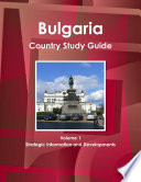 Bulgaria Country Study Guide Volume 1 Strategic Information And Developments