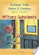 Miltons Geheimnis  : eine abenteuerliche Entdeckungsreise durch Damals und Demnächst in das Wunder dieses Moments