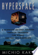 """""""Hyperspace: A Scientific Odyssey Through Parallel Universes, Time Warps, and the Tenth Dimension"""" by Michio Kaku, Robert O'Keefe, Oxford University Press"""