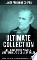 JAMES FENIMORE COOPER Ultimate Collection  30  Adventure Novels  Western Classics   Sea Tales  Including Travel Writings  Historical Works and Biographies    Illustrated