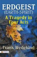 Pdf Erdgeist (Earth-Spirit): A Tragedy in Four Acts Telecharger