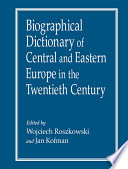 Biographical Dictionary Of Central And Eastern Europe In The Twentieth Century