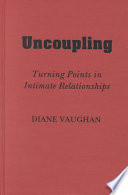 """""""Uncoupling: Turning Points in Intimate Relationships"""" by Diane Vaughan, Assistant Professor of Sociology Diane Vaughan, Oxford University Press"""