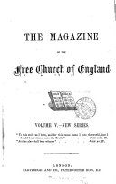 The Free Church of England Magazine and Harbinger of the Countess of Huntingdon's Connexion [afterw.] The Magazine of the Free Church of England Ed. by T.E. Thoresby