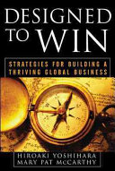 Designed to Win  Strategies for Building a Thriving Global Business Book