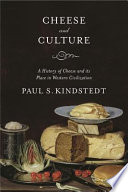 """""""Cheese and Culture: A History of Cheese and its Place in Western Civilization"""" by Paul Kindstedt"""