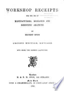 Workshop Receipts for the Use of Manufacturers  Mechanics and Scientific Amateurs Book