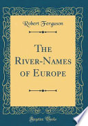 The River-Names of Europe (Classic Reprint)