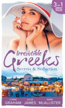 Irresistible Greeks: Secrets and Seduction: The Secrets She Carried / Painted the Other Woman / Breaking the Greek's Rules