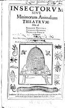Insectorum sive minimorum animalium Theatrum olim Eduard Wottomar, Conr. Gesnerus, Thom. Pennius inchoaverunt