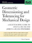 Geometric Dimensioning and Tolerancing for Mechanical Design   A Self Teaching Guide to ANSI Y 14 5M1982 and ASME Y 14 5M1994 Standards Book
