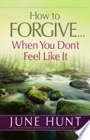 How to Forgive    When You Don t Feel Like It