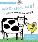 Moo  Cluck  Baa  the Farm Animals Are Hungry