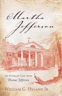 Martha Jefferson : an intimate life with Thomas Jefferson / William G. Hyland Jr.