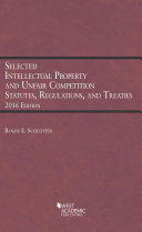 Selected Intellectual Property and Unfair Competition Statutes  Regulations  and Treaties