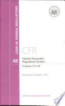 Code Of Federal Regulations Title 48 Federal Acquisition Regulations System Chapter 15 28 Revised As Of October 1 2011