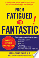 """From Fatigued to Fantastic: A Clinically Proven Program to Regain Vibrant Health and Overcome Chronic Fatigu e and Fibromyalgia New, revised third edition"" by Jacob Teitelbaum M.D."