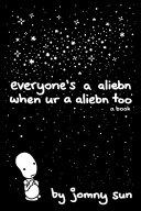 Everyone's a Aliebn when Ur a Aliebn Too